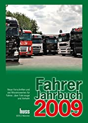 Fahrer-Jahrbuch 2009: Neue Vorschriften und viel Wissenswertes für Fahrer, über Fahrzeuge und Verkehr