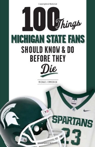 100 Things Michigan State Fans Should Know & Do Before They Die (100 Things. Fans Should Know & Do Before They Die) por Michael Emmerich