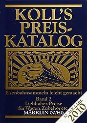 Koll's Preiskatalog Märklin 00/H0 Band 2 2010: Liebhaberpreise für Wagen, Zubehör etc.; Eisenbahnsammeln leicht gemacht