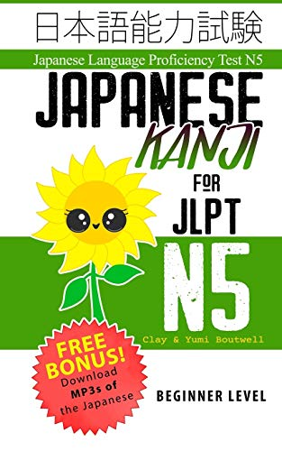 Japanese Kanji for JLPT N5: Master the Japanese Language Proficiency Test N5