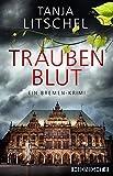 Traubenblut: Ein Bremen-Krimi von Tanja Litschel