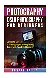 Photography: Dslr Photography for Beginners (DSLR Photography for Beginners, Graphic Design, Adobe Photoshop)
