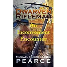 An Inconvenient Encounter from the Diaries of a Dwarven Rifleman (Dwarven Rifleman Series)