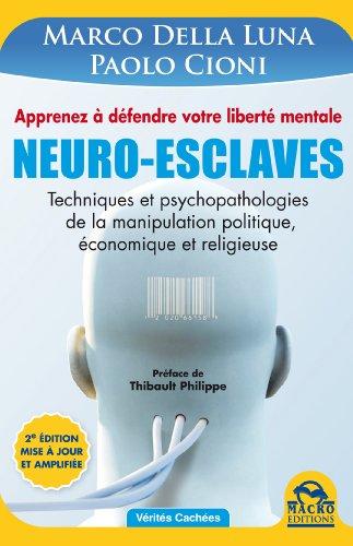Neuro-Esclaves (nouvelle édition mise à jour et amplifiée): Techniques et psychopathologies de la manipulation politique, économique et religieuse (Vérités Cachées) par Marco Della Luna