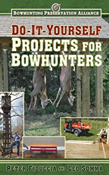 Do-It-Yourself Projects for Bowhunters (Bowhunting Preservation Alliance) von [Fiduccia, Peter, Somma, Leo]
