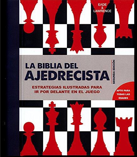 La biblia del ajedrecista : estrategias ilustradas para ir por delante en el juego