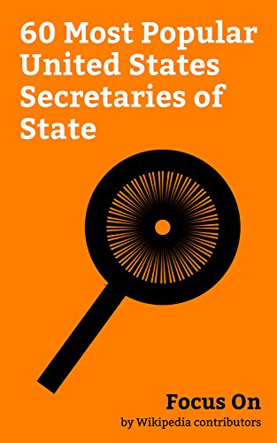 Focus On: 60 Most Popular United States Secretaries of State: Rex Tillerson, Hillary Clinton, Thomas Jefferson, Henry Kissinger, United States Secretary ... James Buchanan, etc. (English Edition)