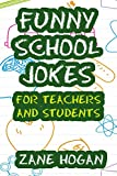 Funny School Jokes For Teachers and Students: Silly Jokes For Teachers, Kids, Boys and Girls and Bonus Tongue Twisters - Makes A Great End of the Year Gift Idea or Back To School Gift Idea