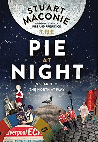 The Pie At Night: In Search of the North at Play by Maconie, Stuart (September 10, 2015) Paperback