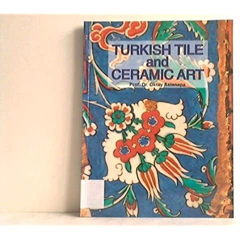 Turkish Tile and Ceramic Art by Oktay Aslanapa (1999-01-01)