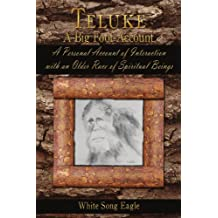 Teluke A Big Foot Account: A Personal Account of Interaction with an Older Race of Spiritual Beings