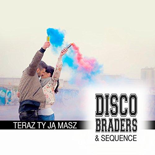 Disco Braders & Sequence - Teraz Ty Ją Masz