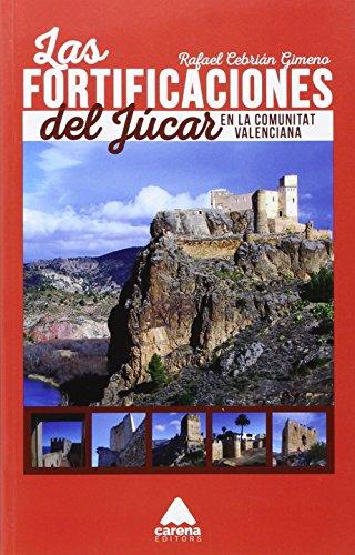 Las Fortificaciones Del Jucar. En La Comunitat Valenciana por RAFAEL CEBRIAN JIMENO