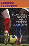 Scommesse sportive LIVE: IL METODO CLUSTERS: Un Metodo statistico di scommesse senza calcoli complessi che applicato alle variabili delle scommesse LIVE da grandi risultati