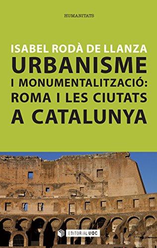 Urbanisme i monumentalització: Roma i les ciutats a Catalunya (Manuals) (Catalan Edition)