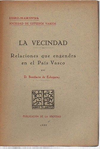 La Vecindad. Relaciones que engendra en el Pa's Vasco / (Tirada aparte de la Revista Internacional de los Estudios Vascos. A–o 26. Tomo XXIII. Nœms. 1, 2 y 3 y 4. Enero-Diciembre 1932)