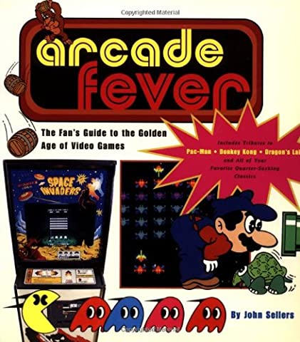 Arcade Fever The Fan's Guide To The Golden Age Of