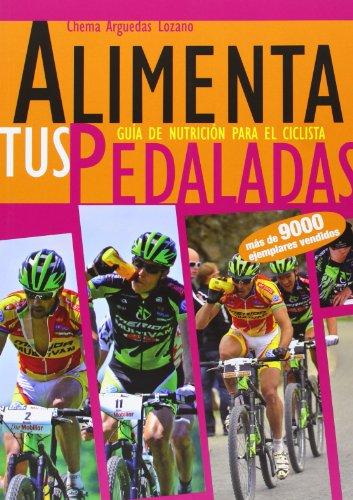 Alimenta tus pedaladas - guia de nutricion para el ciclista por Jose Maria Arguedas Lozano