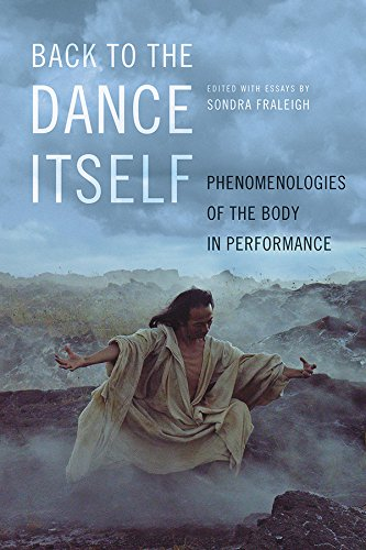 Back to the Dance Itself: Phenomenologies of the Body in Performance por Sondra Fraleigh