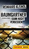 Baumgartner kann nicht vergessen: Kriminalroman (Baumgartner-Krimi 3)