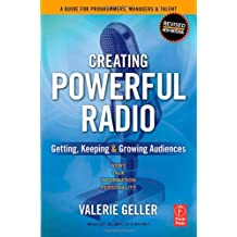 Creating Powerful Radio: Getting, Keeping and Growing Audiences News, Talk, Information & Personality Broadcast, HD, Satellite & Internet: Getting, ... Broadcast, HD, Satellite and Internet