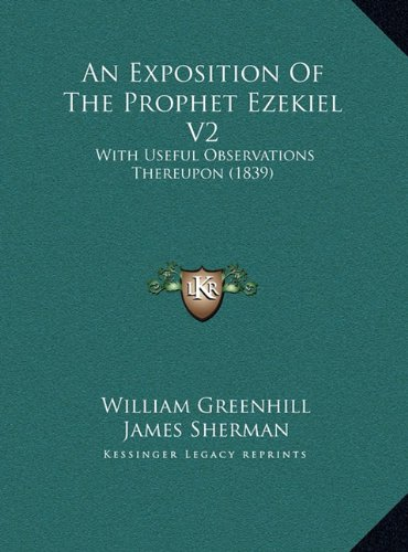 An Exposition of the Prophet Ezekiel V2: With Useful Observations Thereupon (1839)