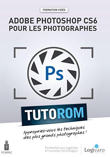 Tutorom Adobe Photoshop Cs6 pour les Photographes Appropriez Vous les Techniques des Plus Grands Pho