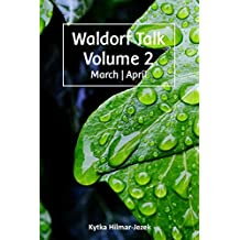 Waldorf Talk: Waldorf and Steiner Education Inspired Ideas for Homeschooling for March and April (Seasonal Rhythm Series Book Two) (Waldorf Homeschool Series 2) (English Edition)