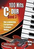 100 Hits in C-Dur - Band 3: Die schönsten Evergreens, Schlager, Oldies. Zweistimmig leicht gesetzt für Keyboard, Klavier, Gitarre
