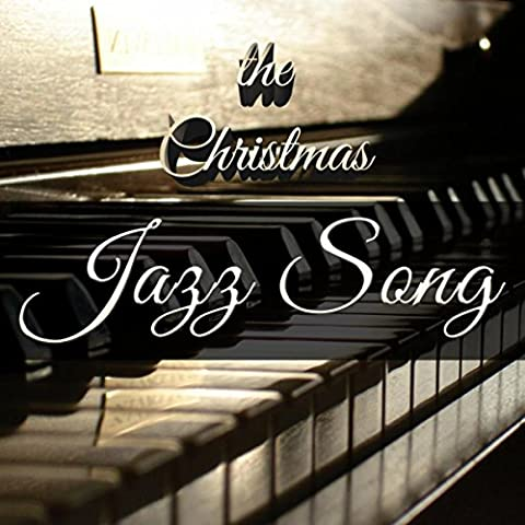 The Christmas Jazz Song: Ultimate Smooth Jazz Compilation with Background Music for Christmas Events for Restaurants, Pubs, Spa and Wellness