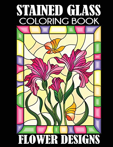 Stained Glass Coloring Book: Flower Designs -