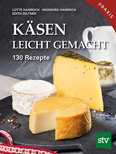 Käsen leicht gemacht: 130 Rezepte, Praxisbuch