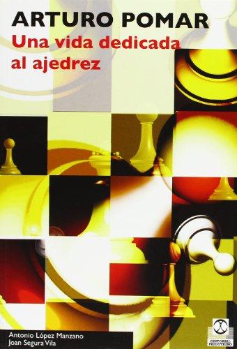ARTURO POMAR. Una vida dedicada al ajedrez por Antonio Lopez Manzano