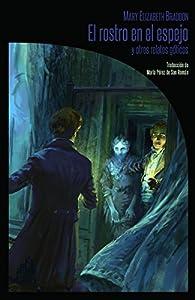 El rostro en el espejo y otros relatos góticos par Mary Elizabeth Braddon
