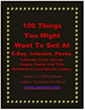 100 Things You Might Want To Sell At E-Bay. Internet. Phone. California. Texas. Arizona. Oregon. Florida. New York. Worldwide & Local Specific Venues. (English Edition)