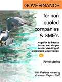 Corporate Governance for non quoted companies and SME's: A guide for a broad understanding of Governance principles applied to Small and Medium Enterprises and Non Quoted Companies (English Edition)