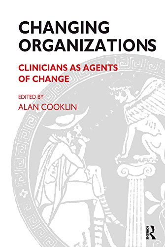 Changing Organizations: Clinicians as Agents of Change (Systemic Thinking and Practice)