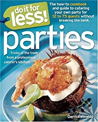 Do It for Less! Parties: Tricks of the Trade from Professional Caterers' Kitchens by Denise Vivaldo (2005-04-01)