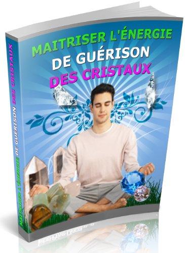 MAITRISER L'ÉNERGIE DE GUÉRISON DES CRISTAUX