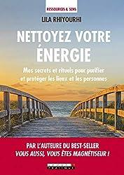 Nettoyez votre énergie : Mes secrets et rituels pour purifier et protéger les lieux et les personnes