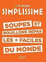 SIMPLISSIME Soupes et bouillons les plus faciles du monde de Jean-François Mallet