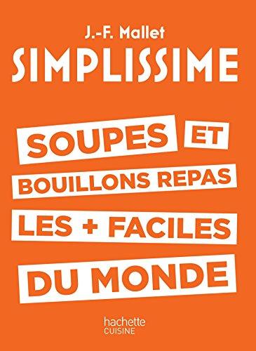 SIMPLISSIME Soupes et bouillons les plus faciles du monde par Jean-François Mallet
