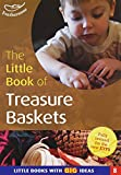 The Little Book of Treasure Baskets: Little Books with Big Ideas (Little Books)
