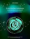 Evolutionäre Astrologie: Praktisches Hand- und Lehrbuch der Astrologie