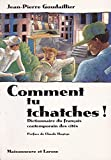 COMMENT TU TCHATCHES ! Dictionnaire du français contemporain des cités...