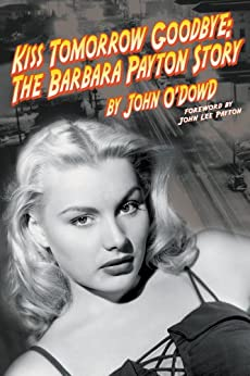 Kiss Tomorrow Goodbye - The Barbara Payton by [O'Dowd, John]