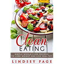Clean Eating: Simple Whole-Food Recipes to Lose Weight and Live Healthy (English Edition)