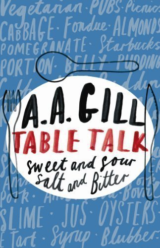 Table Talk: Sweet And Sour, Salt and Bitter by Gill, A.A. published by Phoenix (2008)