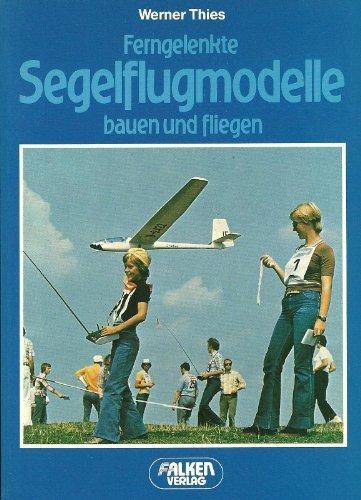 Ferngelenkte Segelflugmodelle bauen und fliegen.
