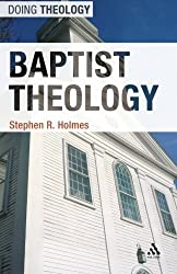 Baptist Theology (Doing Theology) by Stephen R. Holmes (2012-06-21)